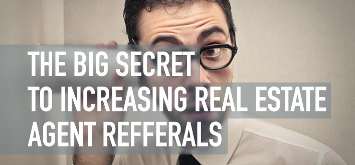 The Big Secret to Increasing Real Estate Agent Referrals